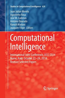Computational Intelligence: International Joint Conference, Ijcci 2014 Rome, Italy, October 22-24, 2014 Revised Selected Papers - Merelo, Juan Julian (Editor), and Rosa, Agostinho (Editor), and Cadenas, Jose M (Editor)