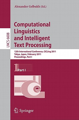 Computational Linguistics and Intelligent Text Processing: 12th International Conference, CICLing 2011, Tokyo, Japan, February 20-26, 2011. Proceedings, Part I - Gelbukh, Alexander (Editor)