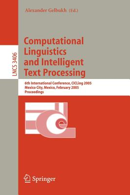 Computational Linguistics and Intelligent Text Processing: 6th International Conference, Cicling 2005, Mexico City, Mexico, February 13-19, 2005, Proceedings - Gelbukh, Alexander (Editor)