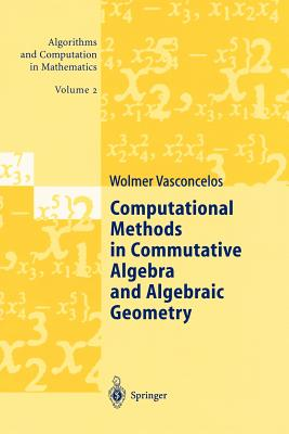 Computational Methods in Commutative Algebra and Algebraic Geometry - Vasconcelos, Wolmer, and Eisenbud, D (Contributions by), and Grayson, D R (Contributions by)