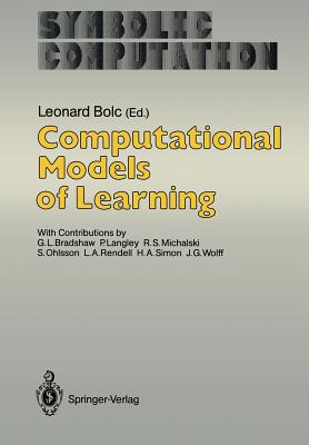 Computational Models of Learning - Bolc, Leonard (Editor), and Bradshaw, G L (Contributions by), and Langley, P (Contributions by)