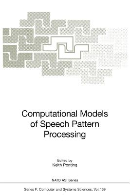 Computational Models of Speech Pattern Processing - Ponting, Keith (Editor)