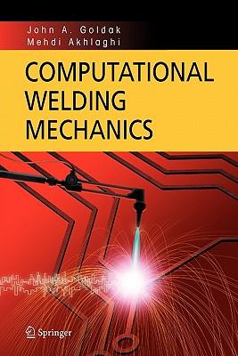 Computational Welding Mechanics - Goldak, John A., and Akhlaghi, Mehdi