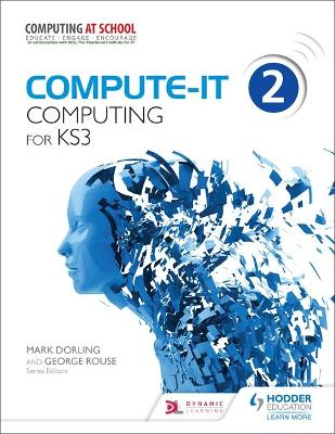 Compute-IT: Student's Book 2 - Computing for KS3 - Dorling, Mark, and Rouse, George