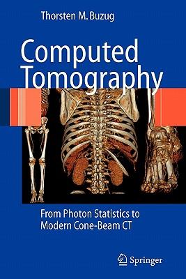 Computed Tomography: From Photon Statistics to Modern Cone-Beam CT - Buzug, Thorsten M.