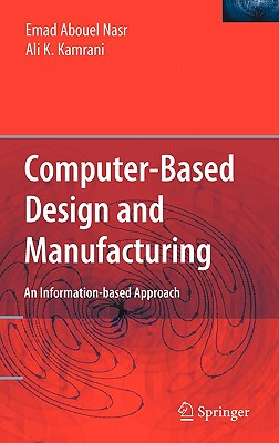 Computer-Based Design and Manufacturing: An Information-Based Approach - Nasr, Emad Abouel