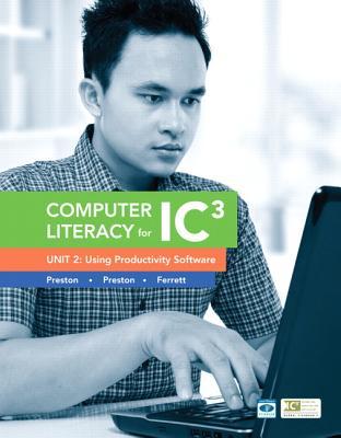 Computer Literacy for IC3 Unit 2: Using Productivity Software - Preston, John, and Preston, Sally, and Ferrett, Robert