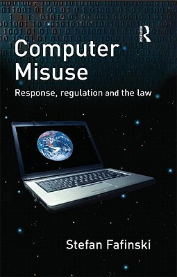 Computer Misuse: Response, Regulation and the Law - Fafinski, Stefan