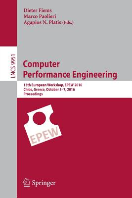 Computer Performance Engineering: 13th European Workshop, EPEW 2016, Chios, Greece, October 5-7, 2016, Proceedings - Fiems, Dieter (Editor)