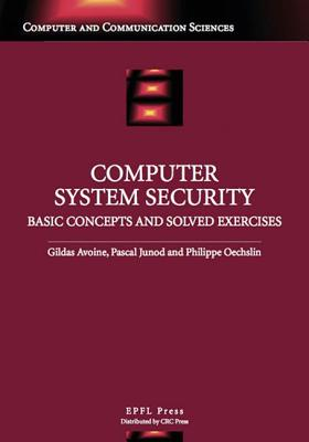 Computer System Security: Basic Concepts and Solved Exercises - Avoine, Gildas, and Oechslin, Philippe, and Junod, Pascal