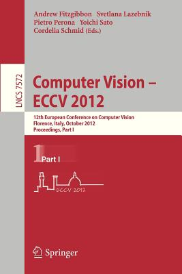 Computer Vision - ECCV 2012: Part I: 12th European Conference on Computer Vision, Florence, Italy, October 7-13, 2012 : Proceedings - FitzGibbon, Andrew (Editor), and Lazebnik, Svetlana (Editor), and Perona, Pietro (Editor)