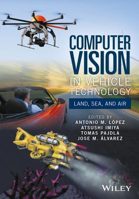 Computer Vision in Vehicle Technology: Land, Sea, and Air - Lopez, Antonio M. (Editor), and Imiya, Atsushi (Editor), and Pajdla, Tomas (Editor)