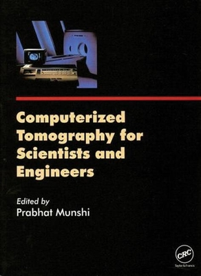 Computerized Tomography for Scientists and Engineers - Munshi, Prabhat (Editor)
