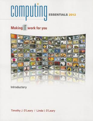 Computing Essentials 2012 Introductory Edition - O'Leary, Timothy J., and O'Leary, Linda I.