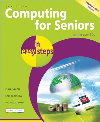 Computing for Seniors in Easy Steps: For the Over 50s - Price, Sue