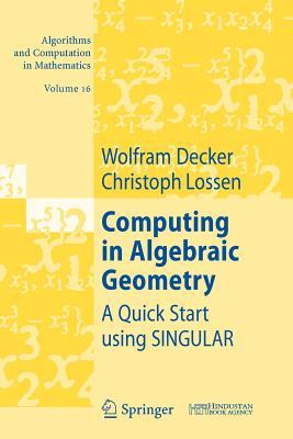 Computing in Algebraic Geometry: A Quick Start Using Singular - Decker, Wolfram, Professor, and Lossen, Christoph
