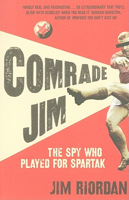 Comrade Jim: The Spy Who Played for Spartak - Riordan, Jim