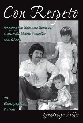 Con Respeto: Bridging the Distances Between Culturally Diverse Families and Schools: An Ethnographic Portrait - Valdes, Guadalupe