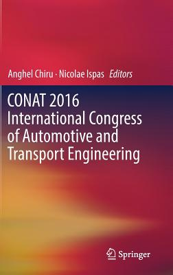 Conat 2016 International Congress of Automotive and Transport Engineering - Chiru, Anghel (Editor)