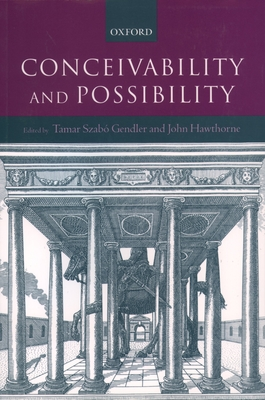Conceivability and Possibility - Gendler, Tamar Szabo (Editor), and Hawthorne, John (Editor)