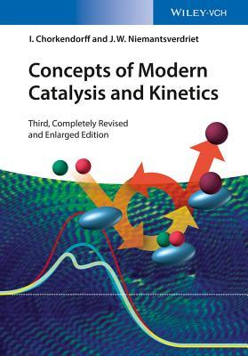 Concepts of Modern Catalysis and Kinetics - Chorkendorff, I., and Niemantsverdriet, J. W.