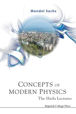Concepts of Modern Physics: The Haifa Lectures - Sachs, Mendel