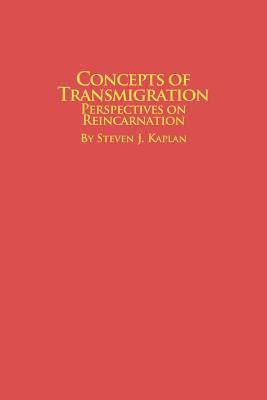 Concepts of Transmigration Perspectives on Reincarnation - Kaplan, Steven J
