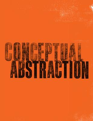 Conceptual Abstraction - Karmel, Pepe, Mr. (Editor), and Pissarro, Joachim (Text by)