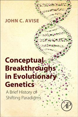 Conceptual Breakthroughs in Evolutionary Genetics: A Brief History of Shifting Paradigms - Avise, John C, Ph.D.