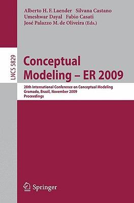 Conceptual Modeling - Er 2009: 28th International Conference on Conceptual Modeling, Gramado, Brazil, November 9-12, 2009, Proceedings - Laender, Alberto H F (Editor), and Castano, Silvana (Editor), and Dayal, Umeshwar (Editor)