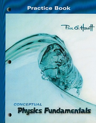 Conceptual Physics: Fundamentals: Practice Book - Hewitt, Paul G