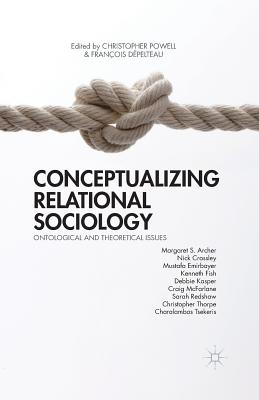 Conceptualizing Relational Sociology: Ontological and Theoretical Issues - Powell, C (Editor)