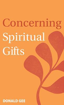 Concerning Spiritual Gifts - Gee, Donald