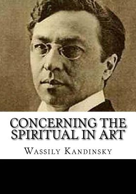 Concerning the Spiritual in Art - Kandinsky, Wassily, and Sadleir, Michael (Translated by)