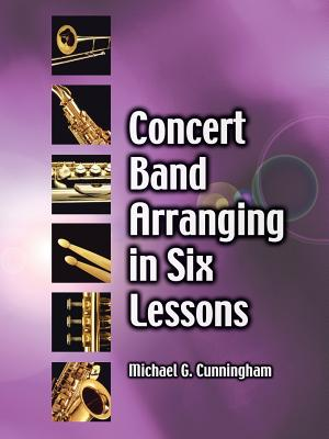 Concert Band Arranging in Six Lessons - Cunningham, Michael G