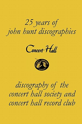 Concert Hall. Discography of the Concert Hall Society and Concert Hall Record Club. - Hunt, John