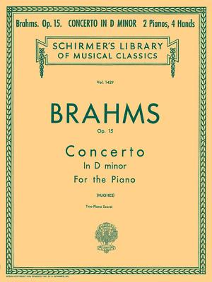 Concerto No. 1 in D Minor, Op. 15 (2-Piano Score): Piano Duet - Johannes, Brahms, and Brahms, Johannes (Composer), and Hughes, Edwin (Editor)