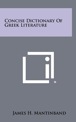 Concise Dictionary of Greek Literature - Mantinband, James H