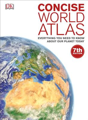 Concise World Atlas: Everything You Need to Know about Our Planet Today - DK