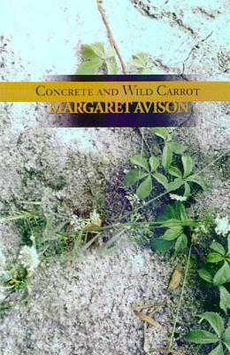 Concrete and Wild Carrot - Avison, Margaret