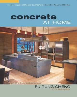 Concrete at Home: Innovative Forms and Finishes - Olsen, Eric, and Cheng, Fu-Tung