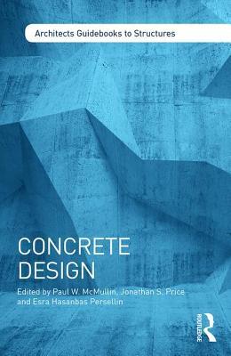 Concrete Design - McMullin, Paul W. (Editor), and Price, Jonathan S. (Editor), and Persellin, Esra Hasanbas (Editor)