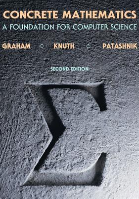 Concrete Mathematics: A Foundation for Computer Science - Graham, Ronald L, and Knuth, Donald E, and Patashnik, Oren