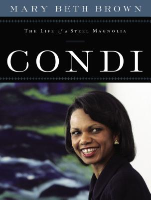 Condi: The Life of a Steel Magnolia - Brown, Mary Beth