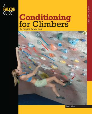 Conditioning for Climbers: The Complete Exercise Guide - Horst, Eric J