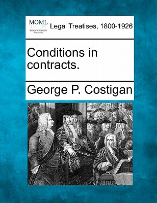 Conditions in Contracts. - Costigan, George P