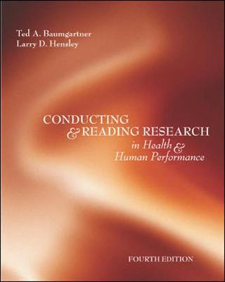 Conducting and Reading Research in Health and Human Performance - Baumgartner, Ted A, Professor, PhD, and Hensley, Larry D, and Strong, Clinton H