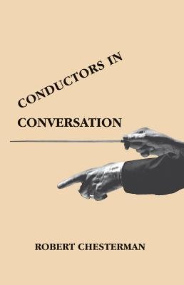 Conductors in Conversation - Chesterman, Robert