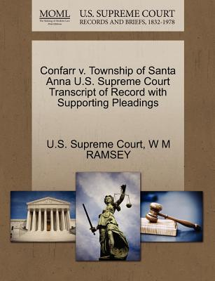 Confarr V. Township of Santa Anna U.S. Supreme Court Transcript of Record with Supporting Pleadings - Ramsey, W M, and U S Supreme Court (Creator)