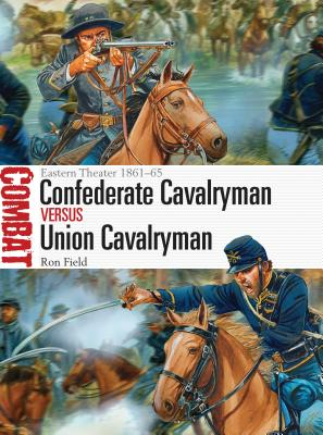 Confederate Cavalryman vs Union Cavalryman: Eastern Theater 1861-65 - Field, Ron